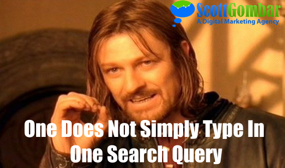 one does not simply type in one search query